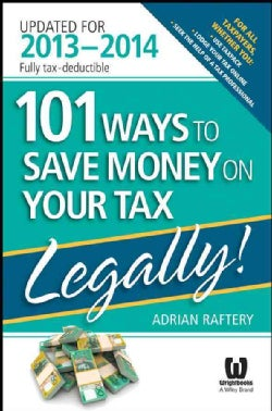 101 Ways to Save Money on Your Tax Legally!: Updated for 2013-2014 (Paperback)