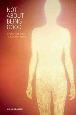 Not About Being Good: A Practical Guide to Buddhist Ethics (Paperback)