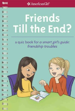 Friends Till the End?: A Quiz Book for a Smart Girl's Guide: Friendship Troubles (Spiral bound)