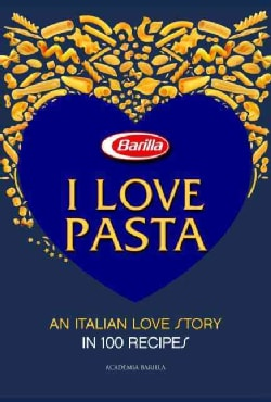 I Love Pasta: An Italian Love Story in 100 Recipes (Hardcover)