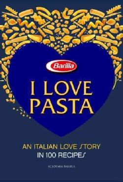 I Love Pasta: An Italian Love Story in 100 Recipes (Hardcover)
