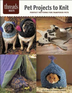 Pet Projects to Knit: Perfect Patterns for Pampered Pets (Paperback)