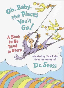Oh Baby, the Places You'll Go!: A Book to Be Read in Utero (Hardcover)