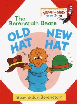The Berenstain Bears Old Hat, New Hat (Board book)