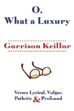 O, What a Luxury: Verses Lyrical, Vulgar, Pathetic & Profound (Hardcover)