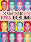 100 Reasons to Love Ryan Gosling (Paperback)