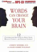 Words Can Change Your Brain: 12 Conversation Strategies to Build Trust, Resolve Conflict, and Increase Intimacy (CD-Audio)