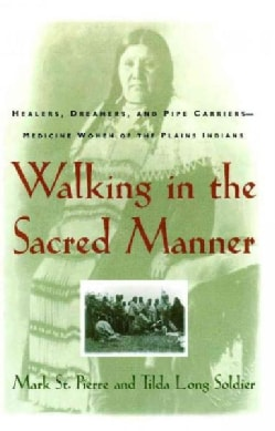 Walking in the Sacred Manner: Healers, Dreamers, and Pipe Carriers-Medicine Women of the Plains Indians (Paperback)