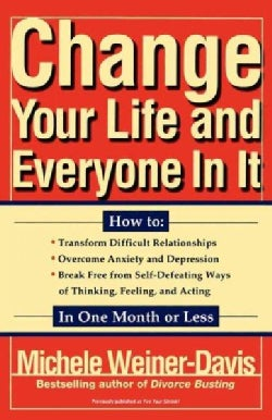 Change Your Life and Everyone in It: How to : Transform Difficult Relationships over Come Anxiety and Depression ... (Paperback)
