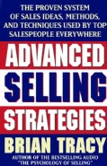 Advanced Selling Strategies: The Proven System of Sales Ideas, Methods, and Techniques Used by Top Salespeople Ev... (Paperback)