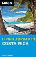 Moon Living Abroad in Costa Rica (Paperback)
