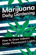 Marijuana Daily Gardening: How to Grow Indoors Under Fluorescent Lights (Paperback)