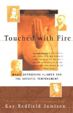Touched With Fire: Manic Depressive Illness and the Artistic Temperament (Paperback)