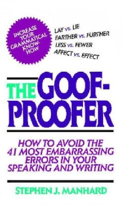 The Goof-Proofer: How to Avoid the 41 Most Embarrassing Errors in Your Speaking and Writing (Paperback)