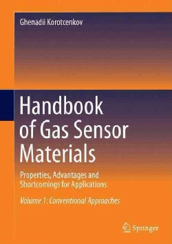 Handbook of Gas Sensor Materials: Properties, Advantages and Shortcomings for Applications: Conventional Approaches (Hardcover)