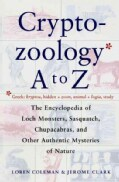 The Cryptozoology A to Z: The Encyclopedia of Loch Monsters, Sasquatch, Chupacabras, and Other Authentic Mysterie... (Paperback)