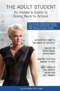 The Adult Student: An Insider's Guide to Going Back to School (Paperback)