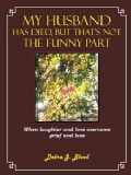 My Husband Has Died, but That's Not the Funny Part: When Laughter and Love Overcome Grief and Loss (Paperback)