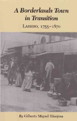 A Borderlands Town in Transition: Laredo, 1755-1870 (Paperback)