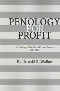Penology for Profit: A History of the Texas Prison System, 1867-1912 (Paperback)