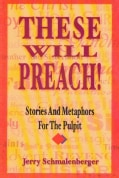 These Will Preach!: Stories and Metaphors for the Pulpit (Paperback)