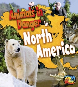 Animals in Danger in North America (Hardcover)