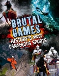 Brutal Games!: History's Most Dangerous Sports (Hardcover)