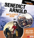 Benedict Arnold: Battlefield Hero or Selfish Traitor? (Hardcover)
