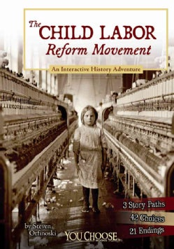 The Child Labor Reform Movement: An Interactive History Adventure (Hardcover)