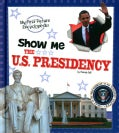 Show Me the U.S. Presidency (Hardcover)