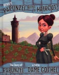 Really, Rapunzel Needed a Haircut!: The Story of Rapunzel, As Told by Dame Gothel (Hardcover)
