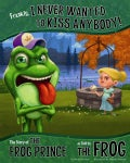 Frankly, I Never Wanted to Kiss Anybody!: The Story of the Frog Prince, As Told by the Frog (Paperback)