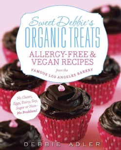 Sweet Debbie's Organic Treats: Allergy-Free & Vegan Recipes from the Famous Los Angeles Bakery (Paperback)