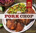 Pork Chop: 60 Recipes for Living High on the Hog (Hardcover)