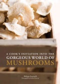 A Cook's Initiation into the Gorgeous World of Mushrooms (Paperback)