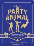 The Book of the Party Animal: A Champion's Guide to Party Skills, Pranks, and Mayhem (Paperback)