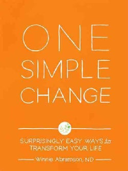 One Simple Change: Surprisingly Easy Ways to Transform Your Life (Paperback)
