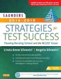 Saunders Strategies for Test Success 2014-2015: Passing Nursing School and the NCLEX Exam