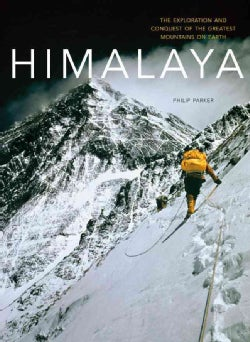 Himalaya: The Exploration & Conquest of the Greatest Mountains on Earth (Hardcover)