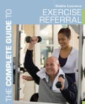 The Complete Guide to Exercise Referral: Working With Clients Referred to Exercise (Paperback)