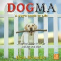 Dogma 2014 Calendar: A Dog's Guide to Life (Calendar)