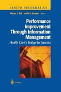 Performance Improvement Through Information Management: Health Cares Bridge to Success (Paperback)