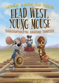 Head West, Young Mouse: Transcontinental Railroad Traveler (Hardcover)