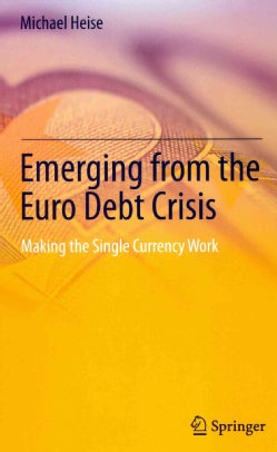 Emerging from the Euro Debt Crisis: Making the Single Currency Work (Hardcover)