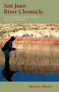 San Juan River Chronicle: Personal Remembrances of One of America's Best-known Trout Streams (Paperback)