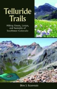 Telluride Trails: Hiking Passes, Loops, and Summits of Southwest Colorado (Paperback)