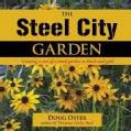 The Steel City Garden: Creating a One-of-a-Kind Garden in Black and Gold (Hardcover)