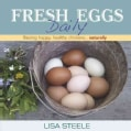 Fresh Eggs Daily: Raising Happy, Healthy Chickens...naturally (Hardcover)
