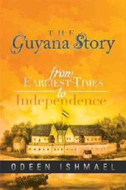 The Guyana Story: From Earliest Times to Independence (Paperback)