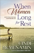 When Women Long for Rest: God's Peace for Your Overwhelmed Life (Paperback)
